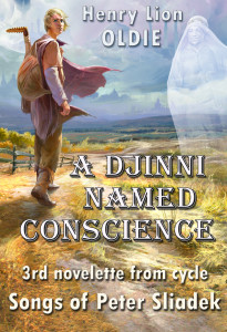 A Djinni named Conscience (The Songs of Peter Sliadek Book 3) by Henry Lion Oldie