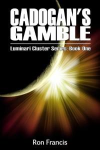 Cadogan's Gamble (Luminari Cluster Series Book 1) by Ron Francis